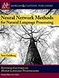 Neural Network Methods in Natural Language Processing (Synthesis Lectures on Human Language ...