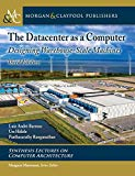 The Datacenter As a Computer: Designing Warehouse-scale Machines (Synthesis Lectures on Comp...