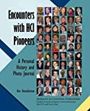 Encounters With Hci Pioneers: A Personal History and Photo Journal (Synthesis Lectures on Hu...