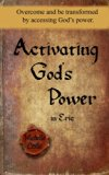 Activating God's Power in Eric: Overcome and be transformed by accessing God's power.