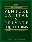 Guide to Venture Capital & Private Equity Firms, 2018: Print Purchase Includes 3 Months Free...