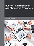 Business Administration and Managerial Economics