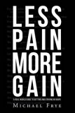 Less Pain More Gain...a Real World Guide to Getting and Staying in Shape