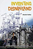 Inventing Disneyland: The Unauthorized Story of the Team That Made Walt Disney's Dream Come ...