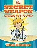 The Secret Weapon, Teaching Kids to Pray
