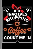 If It Involves Shopping & Coffee Count Me In: Shopaholic Gift For Shoppers (6