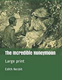 The Incredible Honeymoon: Large print