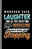 Who Ever Said Laughter Is The Best Medicine Obvious;y Never Tried Shopping: Shopaholic Gift ...