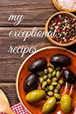 my exceptional recipes: cook book with exceptional design with 120 pages journal to write yo...