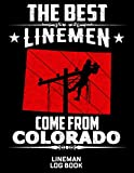 The Best Linemen Come From Colorado Lineman Log Book: Great Logbook Gifts For Electrical Eng...