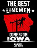 The Best Linemen Come From Iowa Lineman Log Book: Great Logbook Gifts For Electrical Enginee...