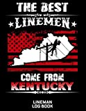 The Best Linemen Come From Kentucky Lineman Log Book: Great Logbook Gifts For Electrical Eng...