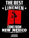 The Best Linemen Come From New Mexico Lineman Log Book: Great Logbook Gifts For Electrical E...