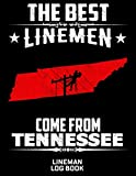 The Best Linemen Come From Tennessee Lineman Log Book: Great Logbook Gifts For Electrical En...