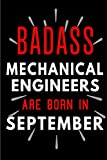 Badass Mechanical Engineers Are Born In September: Blank Lined Funny Journal Notebooks Diary...