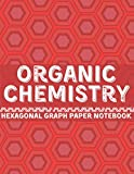 Organic Chemistry Hexagonal Graph Paper Notebook: For Drawing Organic Chemistry Structures S...
