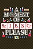 A Moment Of Science Please: Science, Chemistry & Physics Notebook