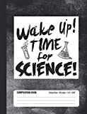 Wake Up! Time for Science! Composition Book: Student College Ruled Notebook
