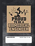 Proud To Be A Biomedical Engineer Composition Book: Student College Ruled Notebook