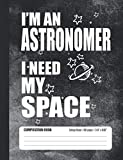 I'm An Astronomer I Need My Space Composition Book: Student College Ruled Notebook