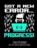 Got A New Error... Progress! Daily Planner July 1st, 2019 To June 30th, 2020: Funny Computer...
