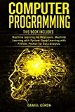Computer Programming: This Book Includes: Machine Learning for Beginners, Machine Learning w...