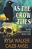 As the Crow Flies: Enter Haddonwood Book One