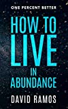 How To Live In Abundance: Use Your Brain To Upgrade Your Thinking, Set Goals & Create Money ...
