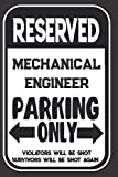 Reserved Mechanical Engineer Parking Only. Violators Will Be Shot. Survivors Will Be Shot Ag...
