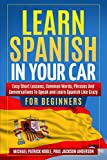 Learn Spanish in Your Car for Beginners: Easy Short Lessons, Common Words, Phrases and Conve...