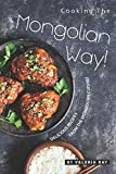 Cooking the Mongolian Way!: Delicious Recipes from The Mongolian Cuisine!