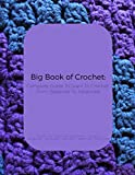 Big Book of Crochet: Complete Guide To Learn To Crochet From Beginner To Advanced