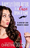 Happily Ever After Is So Once Upon A Time: A Laugh Out Loud Romantic Comedy (The Awkward Adv...