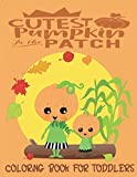 Cutest Pumpkin In The Patch - Coloring Book For Toddlers: Fall Coloring for little fingers