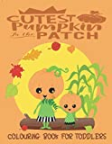 Cutest Pumpkin In The Patch - Colouring Book For Toddlers: Autumn Colouring for little fingers