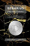 Denarius - A New World Currency (A Concise Denarius History Book)
