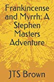 Frankincense and Myrrh: A Stephen Masters Adventure
