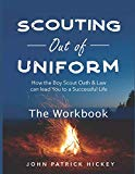Scouting Out of Uniform: How the Boy Scout Oath & Law can lead you to a successful life: The...