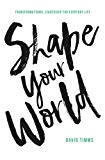Shape Your World: Transformational Leadership for Everyday Life