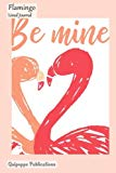 Flamingo Lined Journal: Medium College Ruled Notebook With Be Mine - Flamingo Style Cover