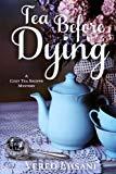 Tea before Dying (Cozy Tea Shoppe Mysteries) (Volume 3)