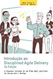 Introducao ao Disciplined Agile Delivery, 2a edicao: A Pequena Jornada de um Time Agil parti...