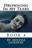 Drowning In My Tears: Book 4