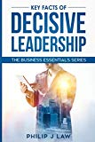 Key Facts Of Decisive Leadership: The Business Essentials Series