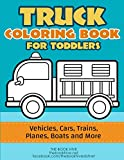 Truck Coloring: Truck Coloring Book for Toddlers / Vehicles, Cars, Trains, Planes, Boats and...