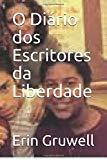 O Diário dos Escritores da Liberdade: Como uma professora e 150 adolescentes usaram a escrit...