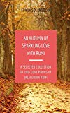 An Autumn of Sparkling Love with Rumi: A Selected Collection of 100+ Love Poems of Jalaluddi...