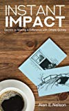 Instant Impact: Secrets to Making a Difference with Others Quickly