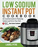 Low Sodium Instant Pot Cookbook: An Essential Guide to Reducing Sodium and Fat in Your Diet ...