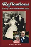 REFLECTIONS of Judy & M.D. Smith : 1945-2018: A collection of all kinds of stories over 70 y...